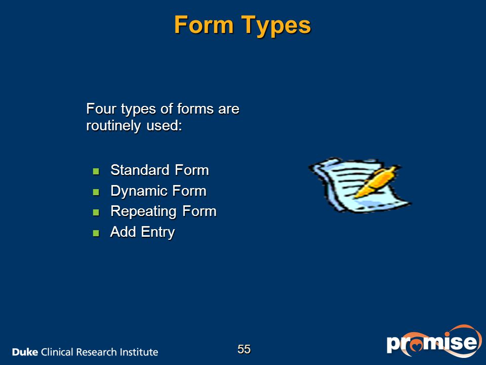 Form Types Four types of forms are routinely used: n Standard Form n Dynamic Form n Repeating Form n Add Entry 55