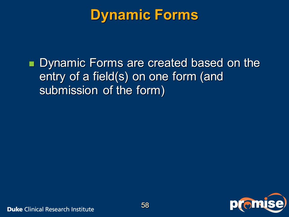 Dynamic Forms n Dynamic Forms are created based on the entry of a field(s) on one form (and submission of the form) 58