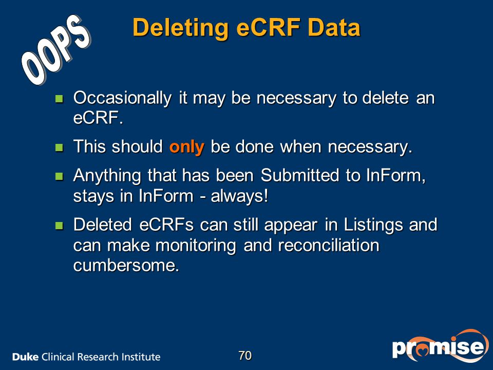 Deleting eCRF Data n Occasionally it may be necessary to delete an eCRF. n This should only be done when necessary. n Anything that has been Submitted