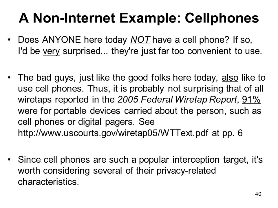 40 A Non-Internet Example: Cellphones Does ANYONE here today NOT have a cell phone.