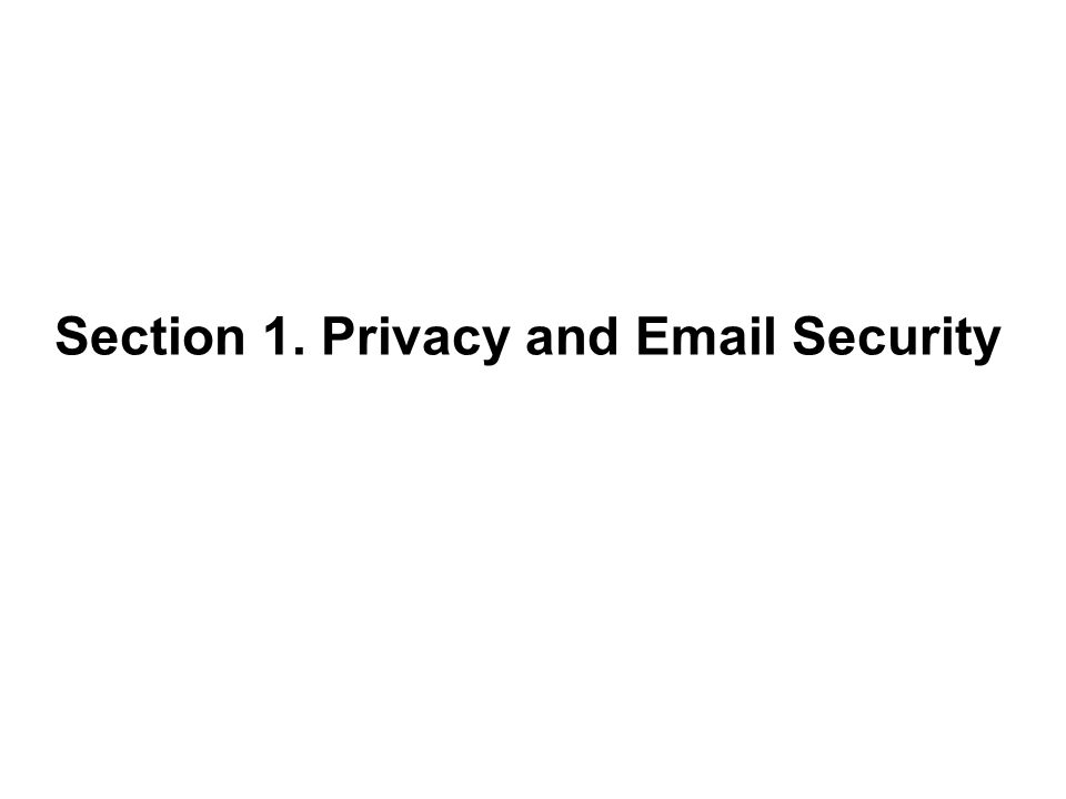 Section 1. Privacy and Email Security