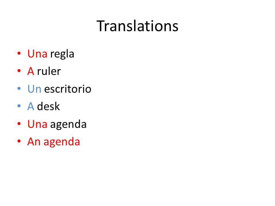 Translations Una regla A ruler Un escritorio A desk Una agenda An agenda