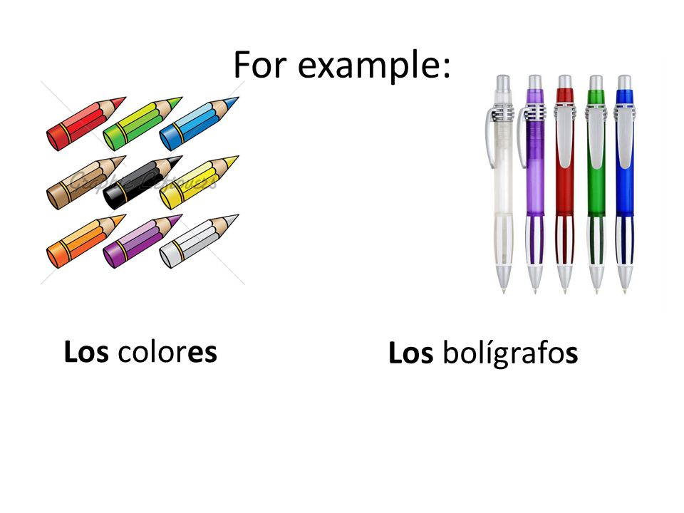 For example: Los colores Los bolígrafos