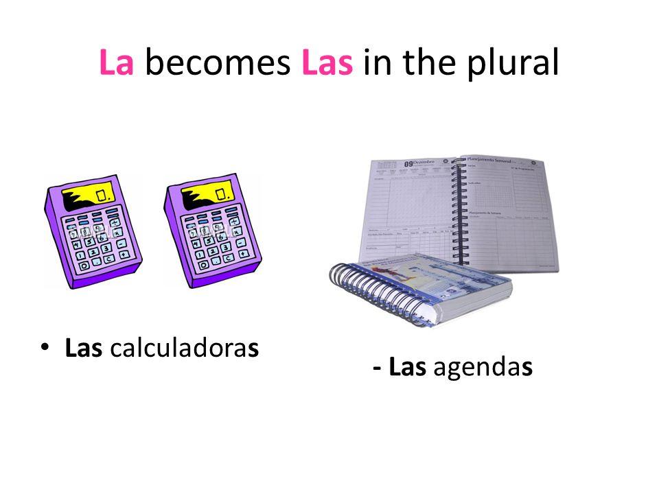 La becomes Las in the plural Las calculadoras - Las agendas
