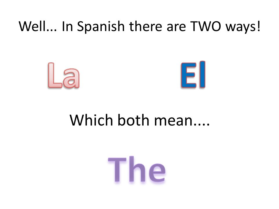 Well... In Spanish there are TWO ways! Which both mean....