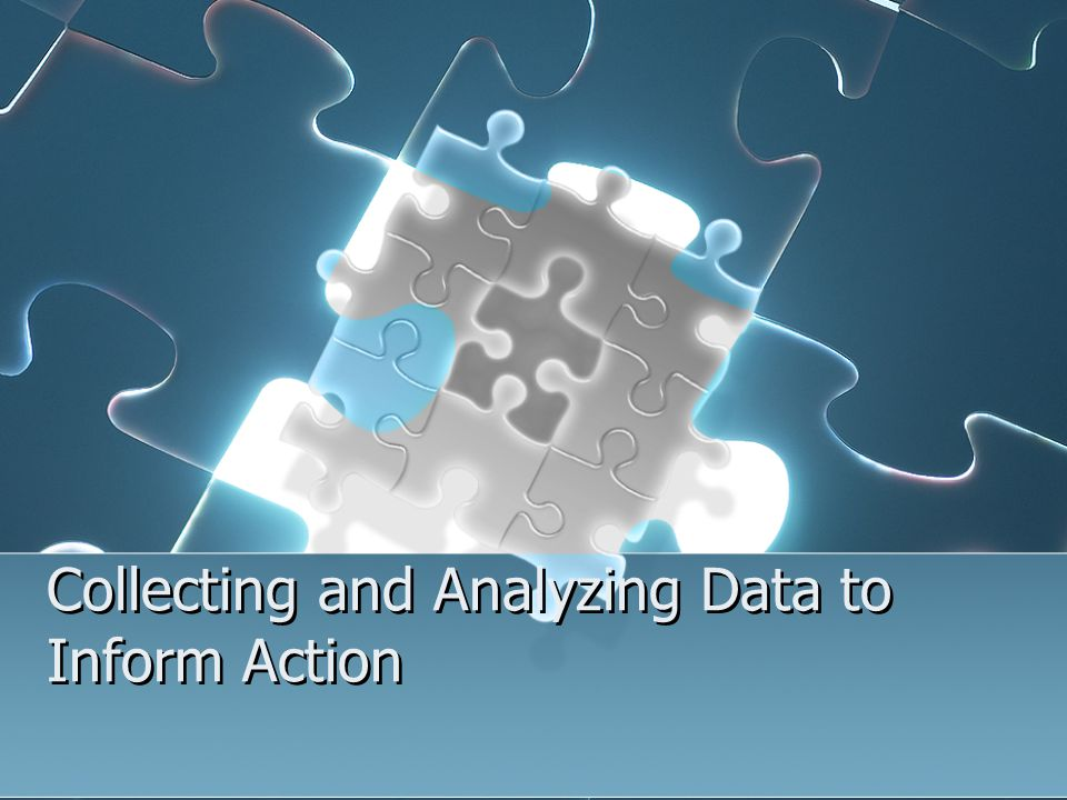 Collecting and Analyzing Data to Inform Action