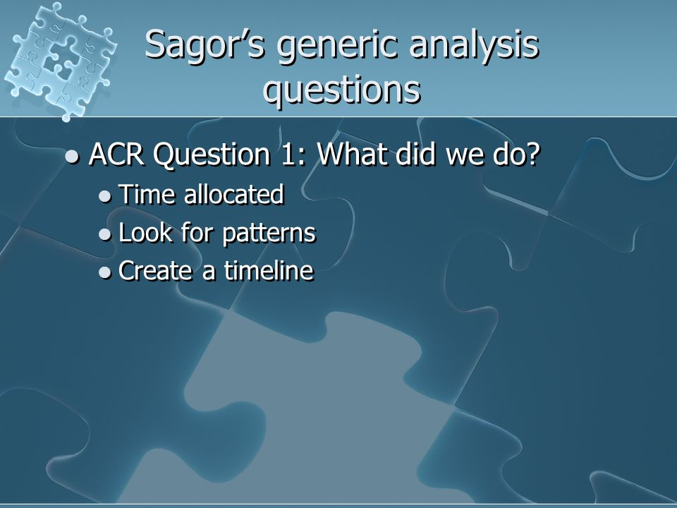 Sagor's generic analysis questions ACR Question 1: What did we do.