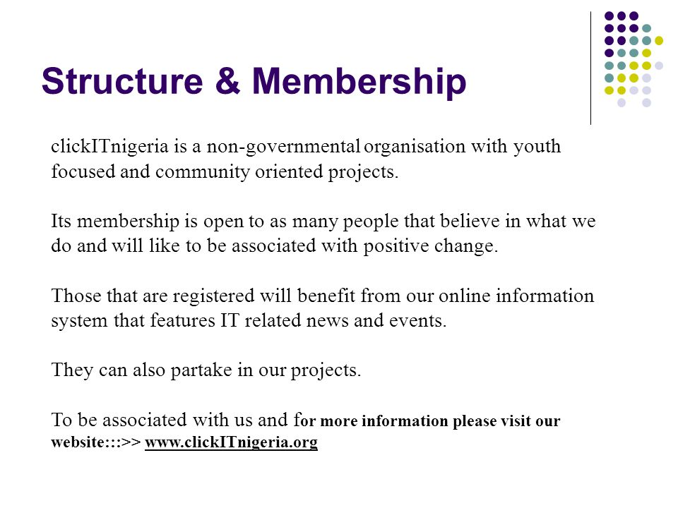 Structure & Membership clickITnigeria is a non-governmental organisation with youth focused and community oriented projects.