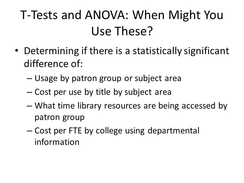 T-Tests and ANOVA: When Might You Use These.