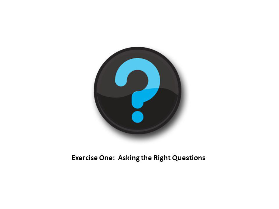 Exercise One: Asking the Right Questions