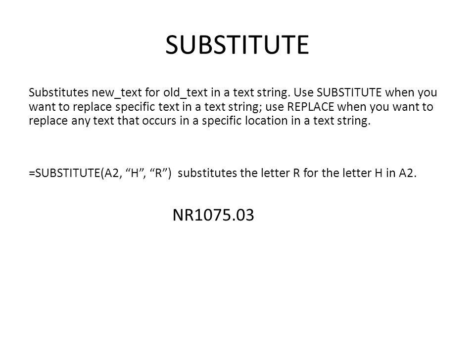 SUBSTITUTE Substitutes new_text for old_text in a text string.