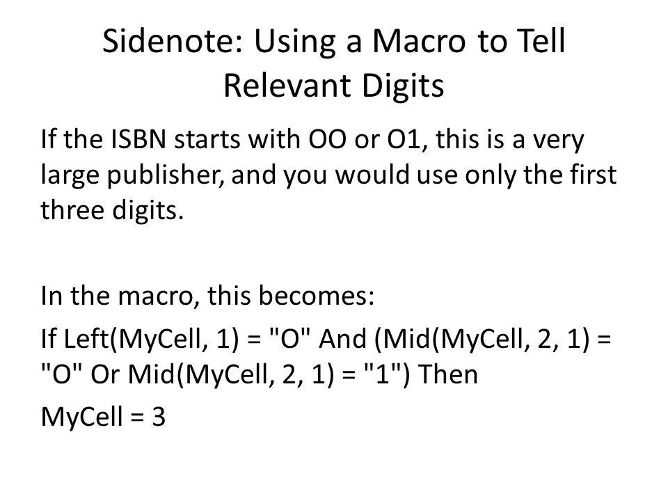 Sidenote: Using a Macro to Tell Relevant Digits If the ISBN starts with OO or O1, this is a very large publisher, and you would use only the first three digits.