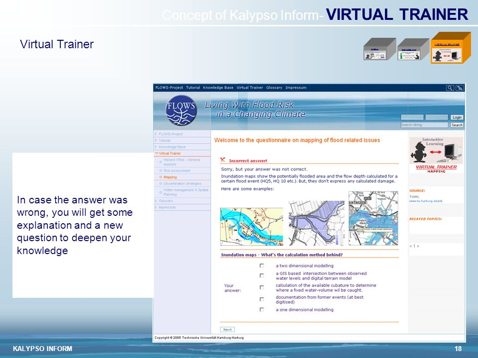 KALYPSO INFORM18 KNOWLEDGE BASE VIRTUAL TRAINER TUTORIAL In case the answer was wrong, you will get some explanation and a new question to deepen your knowledge Virtual Trainer Concept of Kalypso Inform- VIRTUAL TRAINER
