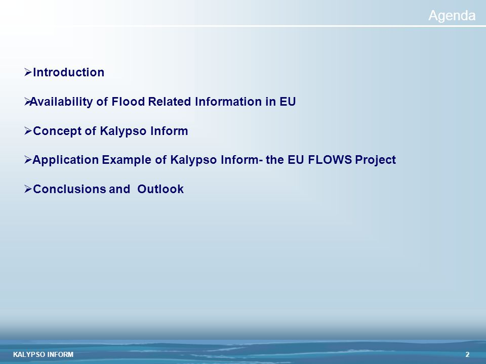 KALYPSO INFORM2 Agenda  Introduction  Availability of Flood Related Information in EU  Concept of Kalypso Inform  Application Example of Kalypso Inform- the EU FLOWS Project  Conclusions and Outlook