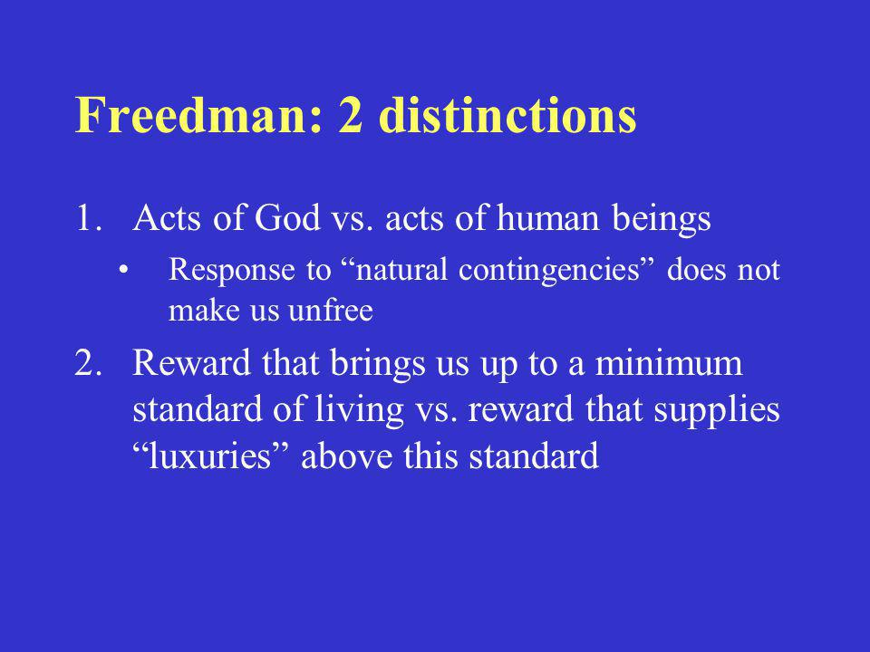 """Freedman: 2 distinctions 1.Acts of God vs. acts of human beings Response to """"natural contingencies"""" does not make us unfree 2.Reward that brings us up"""