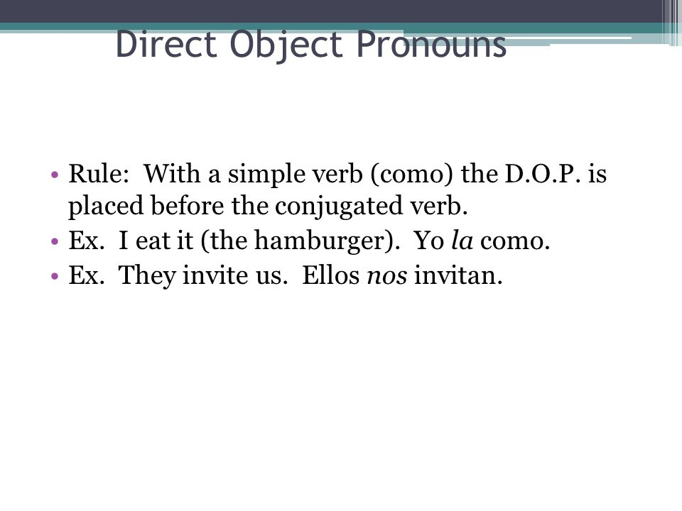 Direct Object Pronouns Rule: With a simple verb (como) the D.O.P.