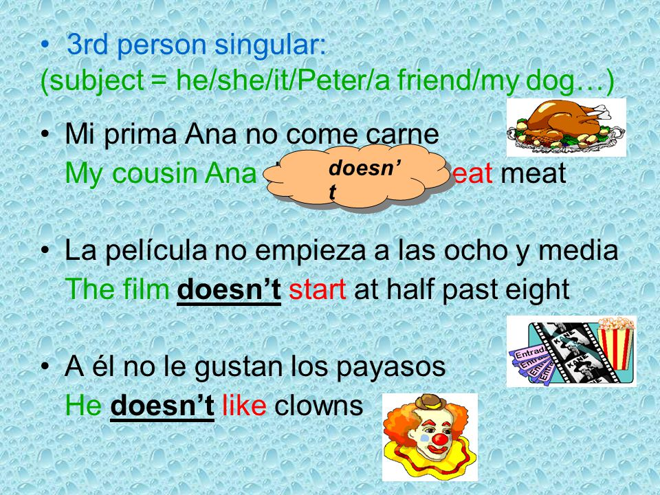 Negative sentences Structure: Subject + + not + Verb + … Examples: Yo no hablo italiano I don't speak Italian Mis hermanas no hacen la tarea My sister