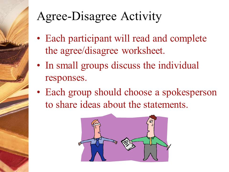 Agree-Disagree Activity Each participant will read and complete the agree/disagree worksheet.