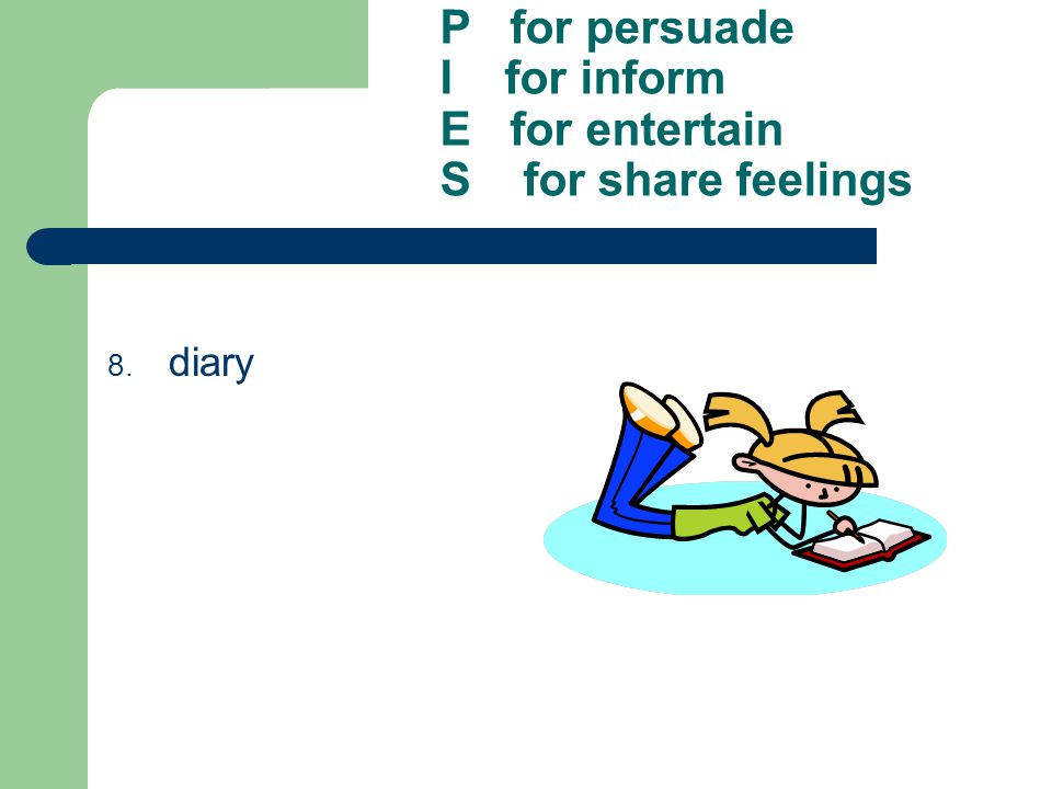 P for persuade I for inform E for entertain S for share feelings 8. diary