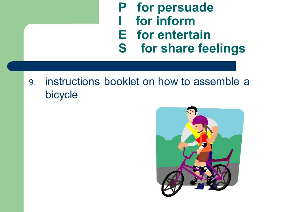 P for persuade I for inform E for entertain S for share feelings 9. instructions booklet on how to assemble a bicycle
