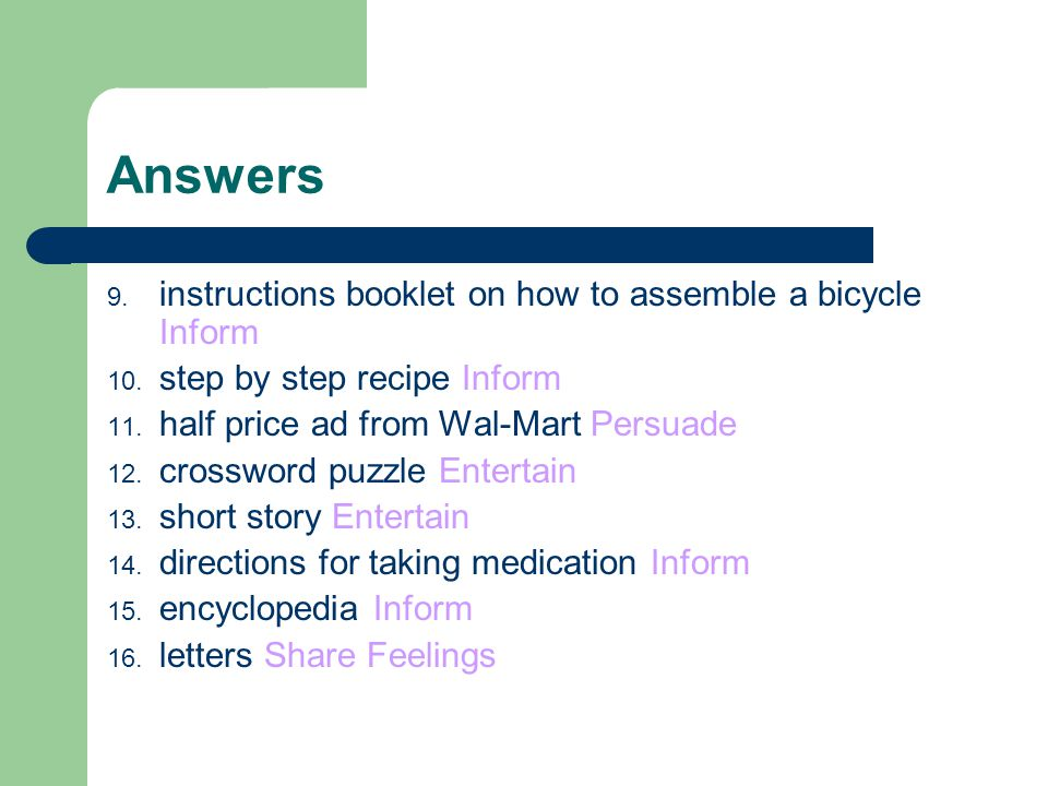 Answers 9. instructions booklet on how to assemble a bicycle Inform 10. step by step recipe Inform 11. half price ad from Wal-Mart Persuade 12. crossw