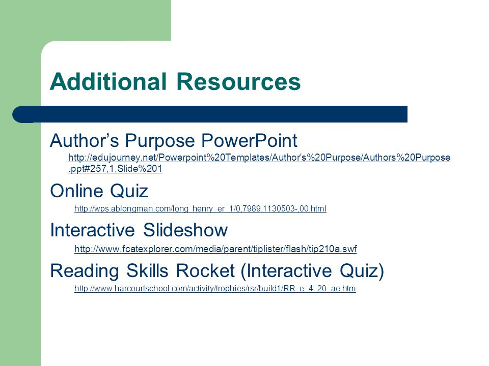 Additional Resources Author's Purpose PowerPoint http://edujourney.net/Powerpoint%20Templates/Author's%20Purpose/Authors%20Purpose.ppt#257,1,Slide%201