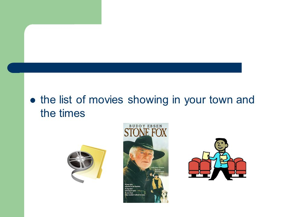 the list of movies showing in your town and the times