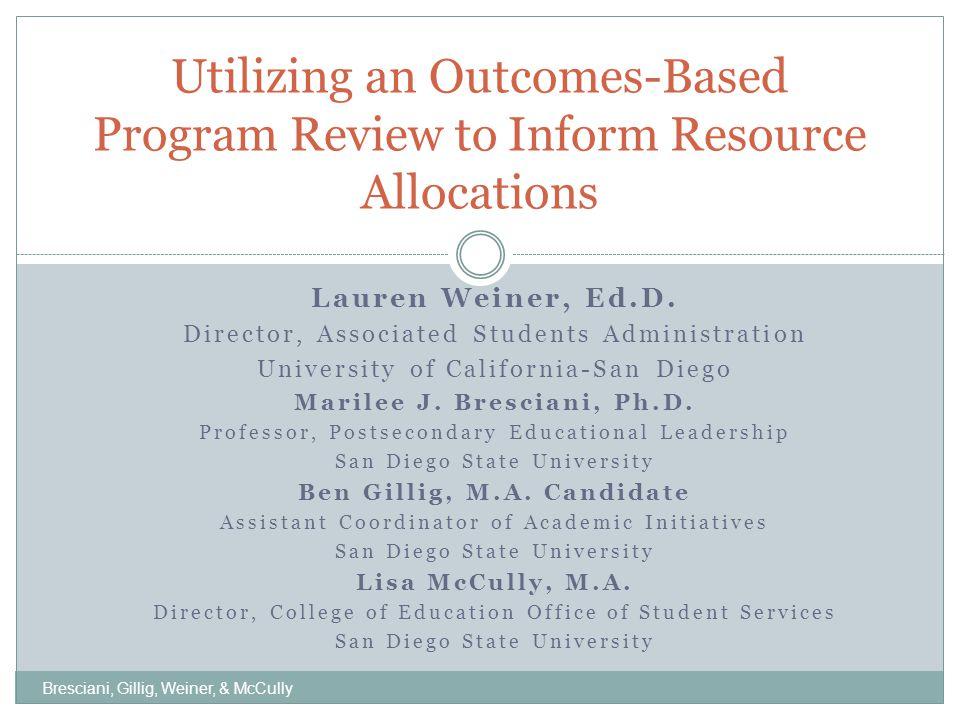 Lauren Weiner, Ed.D. Director, Associated Students Administration University of California-San Diego Marilee J. Bresciani, Ph.D. Professor, Postsecond