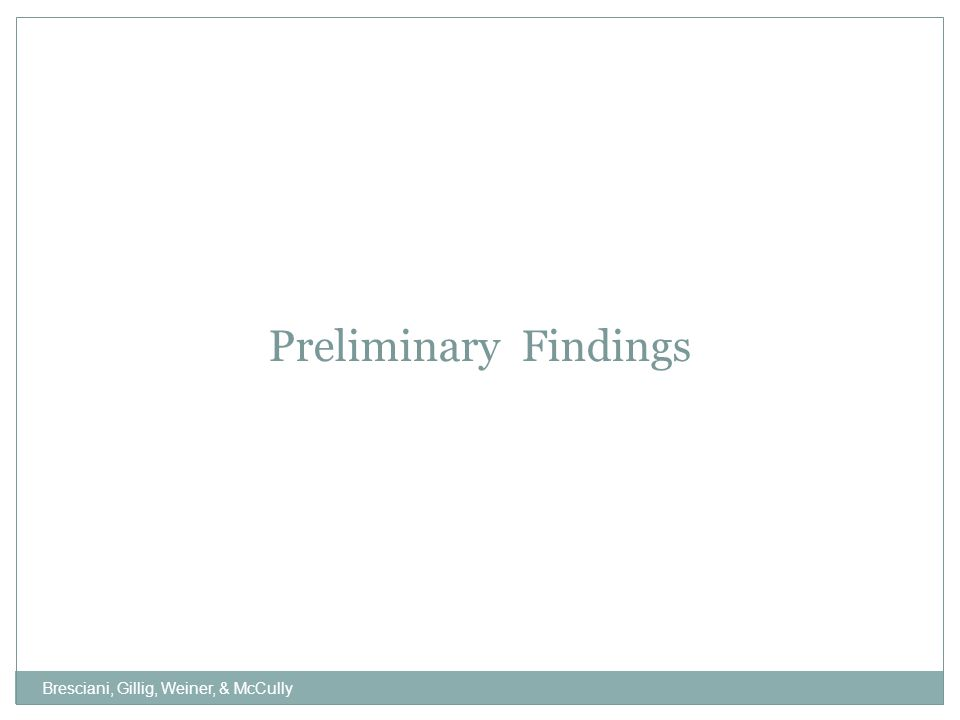 Preliminary Findings Bresciani, Gillig, Weiner, & McCully