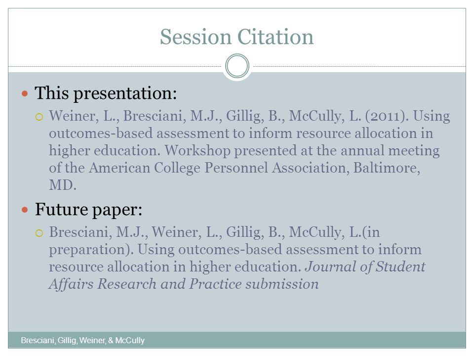 Session Citation This presentation:  Weiner, L., Bresciani, M.J., Gillig, B., McCully, L.