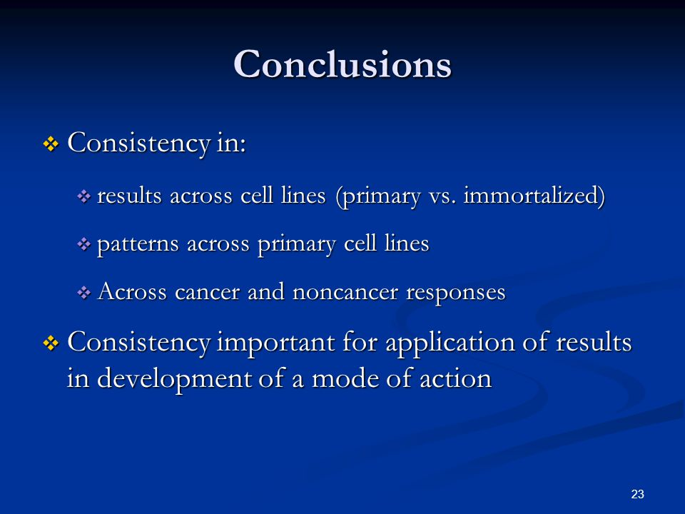 23 Conclusions  Consistency in:  results across cell lines (primary vs.