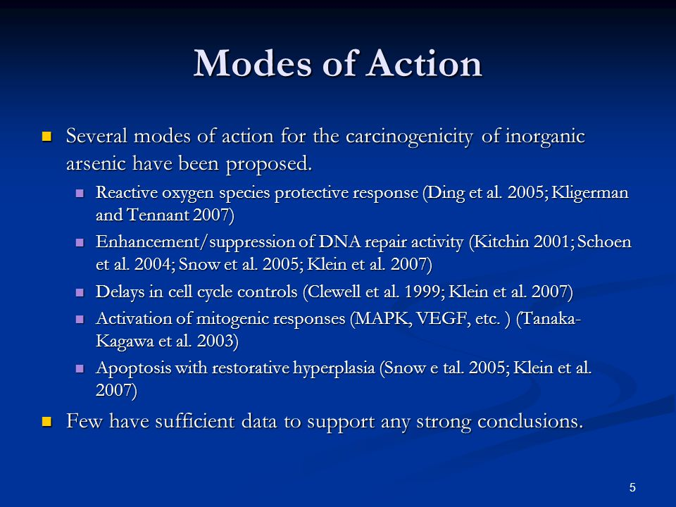5 Modes of Action Several modes of action for the carcinogenicity of inorganic arsenic have been proposed.