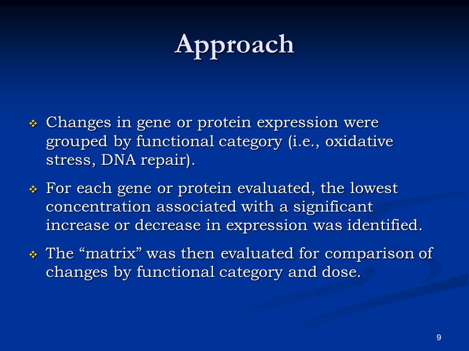 9 Approach  Changes in gene or protein expression were grouped by functional category (i.e., oxidative stress, DNA repair).