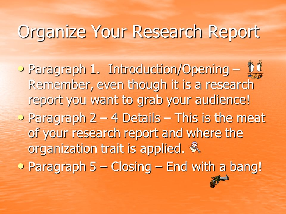 Organize Your Research Report Paragraph 1.