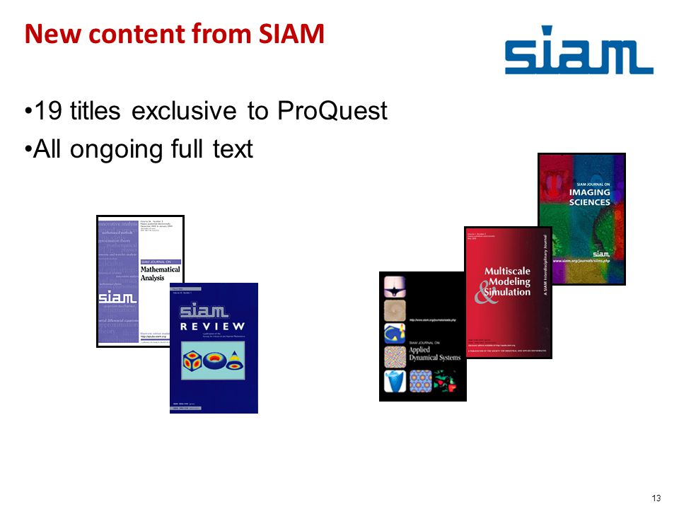 13 New content from SIAM 19 titles exclusive to ProQuest All ongoing full text