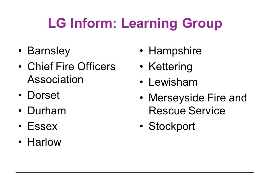LG Inform: Learning Group Barnsley Chief Fire Officers Association Dorset Durham Essex Harlow Hampshire Kettering Lewisham Merseyside Fire and Rescue Service Stockport