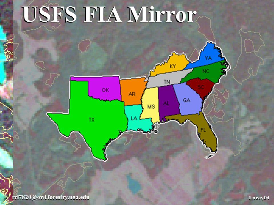 USFS FIA Mirror Lowe, 04 rcl7820@owl.forestry.uga.edu Lowe, 04 USFS FIA Mirror