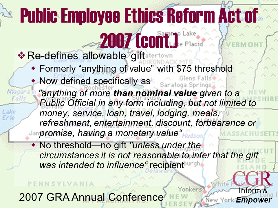 Inform & Empower 2007 GRA Annual Conference Public Employee Ethics Reform Act of 2007  Strongly supported by new governor, Eliot Spitzer  Expanded d