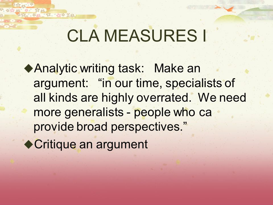 CLA MEASURES I  Analytic writing task: Make an argument: in our time, specialists of all kinds are highly overrated.