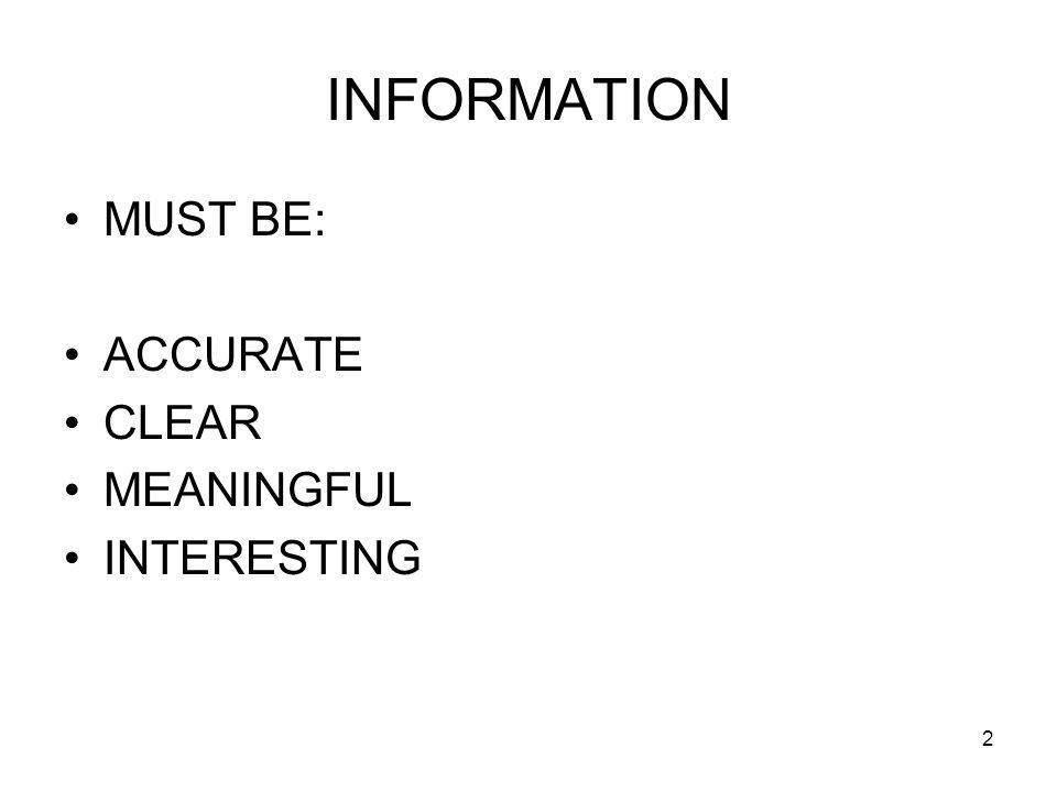 2 INFORMATION MUST BE: ACCURATE CLEAR MEANINGFUL INTERESTING