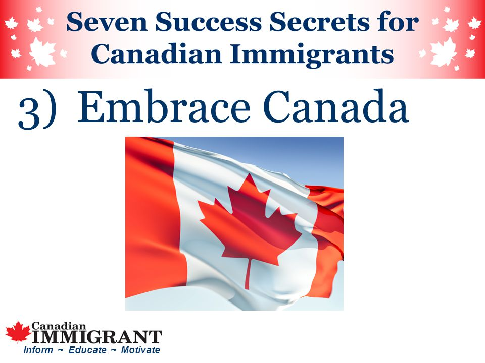 Inform ~ Educate ~ Motivate 3) Embrace Canada
