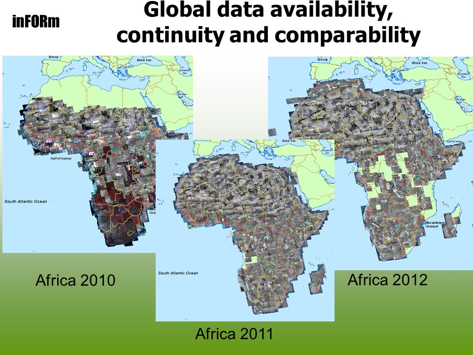 inFORm Global data availability, continuity and comparability Africa 2010 Africa 2012 Africa 2011