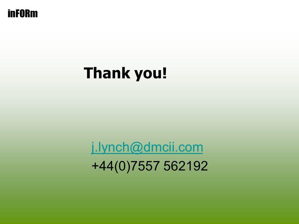 inFORm Thank you! j.lynch@dmcii.com +44(0)7557 562192