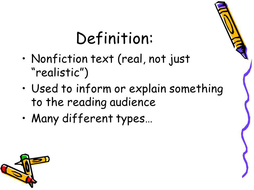 "Definition: Nonfiction text (real, not just ""realistic"") Used to inform or explain something to the reading audience Many different types…"