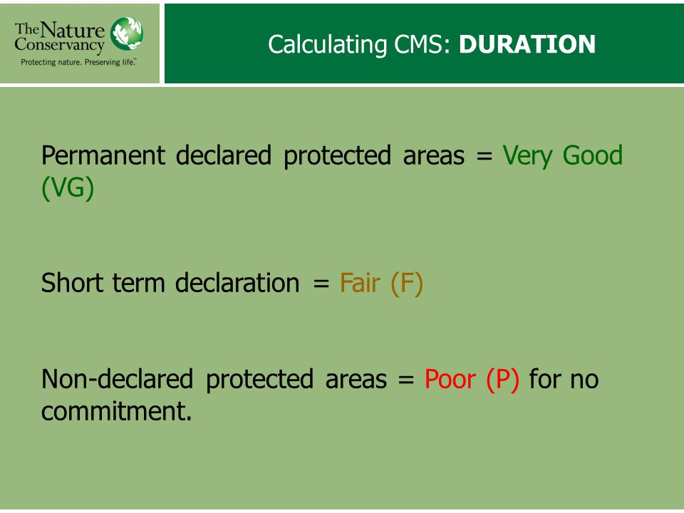 Calculating CMS: DURATION Permanent declared protected areas = Very Good (VG) Short term declaration = Fair (F) Non-declared protected areas = Poor (P) for no commitment.