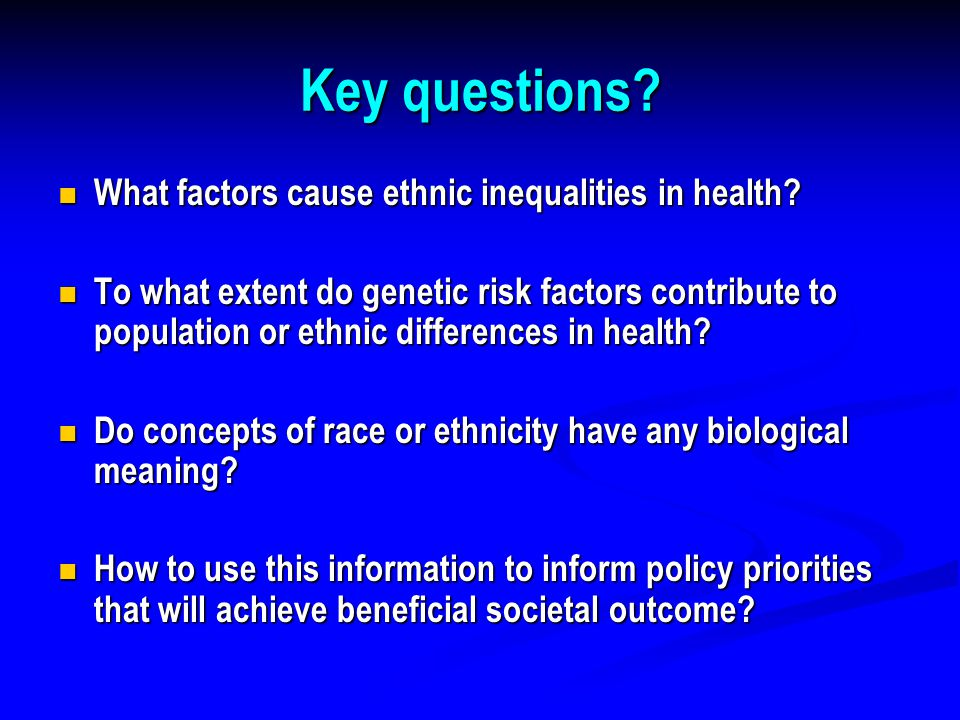Key questions. What factors cause ethnic inequalities in health.