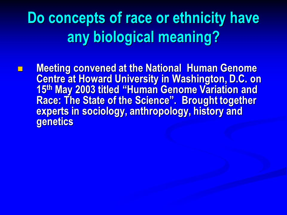 Do concepts of race or ethnicity have any biological meaning.