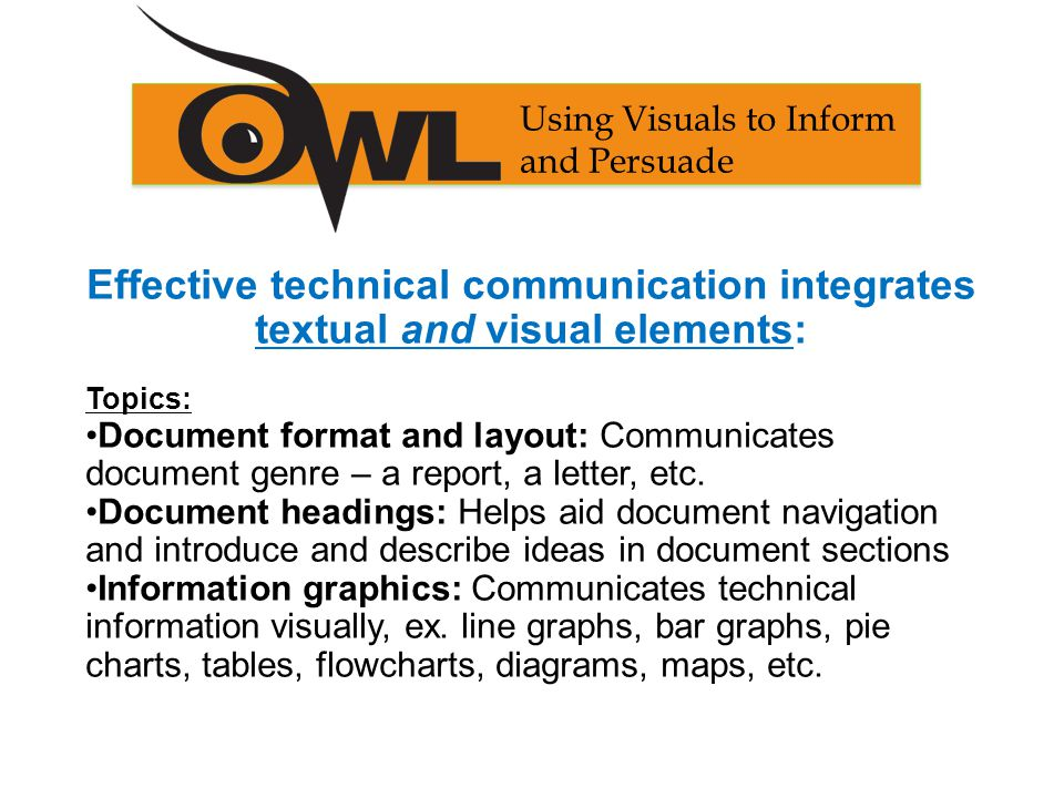 Effective technical communication integrates textual and visual elements: Topics: Document format and layout: Communicates document genre – a report,