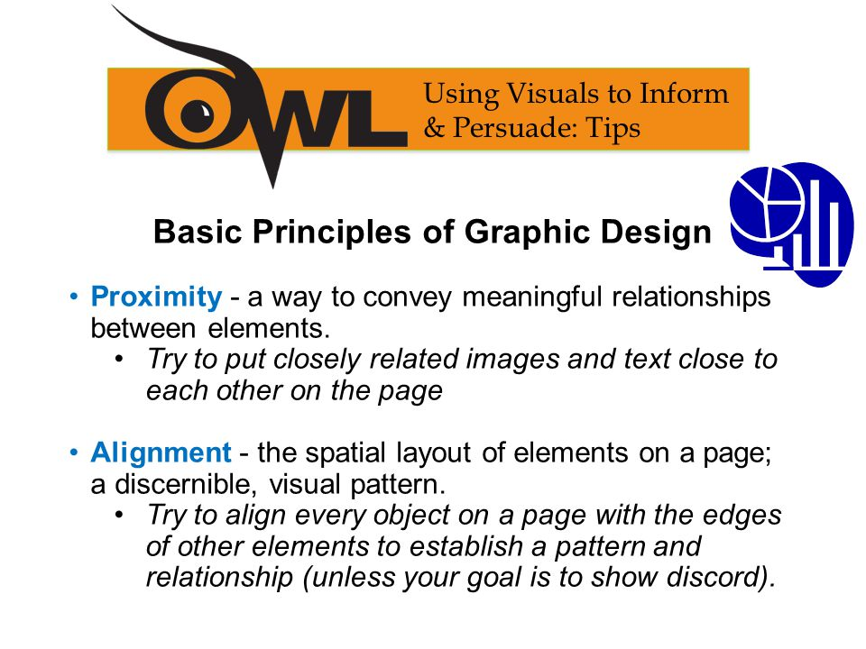 Basic Principles of Graphic Design Proximity - a way to convey meaningful relationships between elements. Try to put closely related images and text c