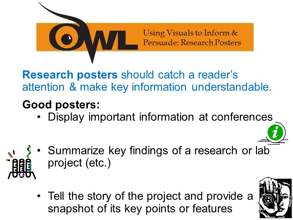 Research posters should catch a reader's attention & make key information understandable. Good posters: Display important information at conferences S